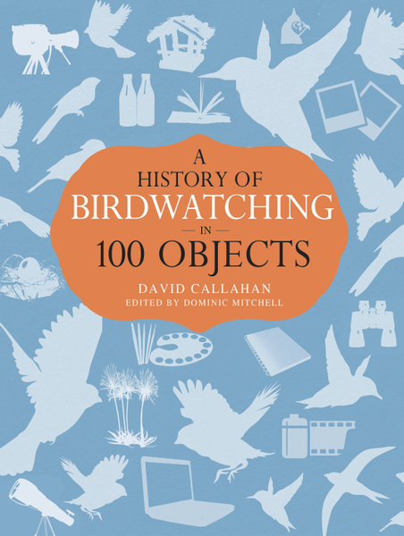 Picture of A History of Birdwatching in 100 Objects