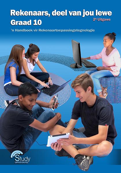 Rekenaars, deel van jou lewe - Graad 10; 2de Uitgawe; 'n Handboek vir Rekenaartoepassingstegnologie
