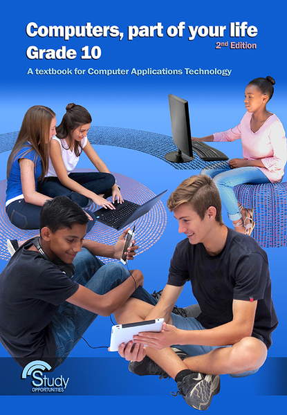 Computers, part of your life - Grade 10; 2nd Edition; A textbook for Computer Applications Technology