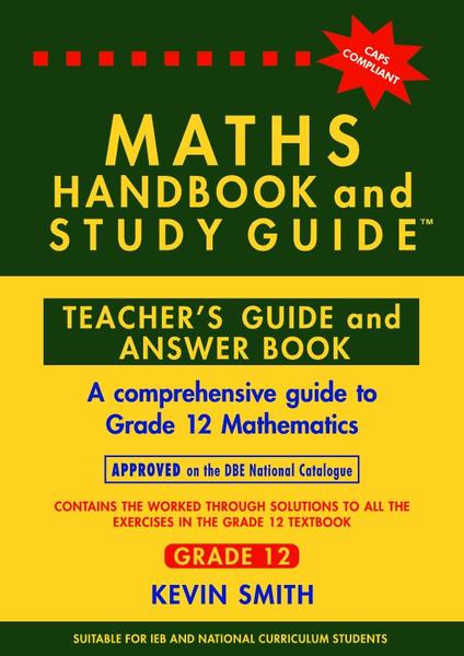 MATHS HANDBOOK AND STUDY GUIDE GR 12 (TEACHERS GUIDE)