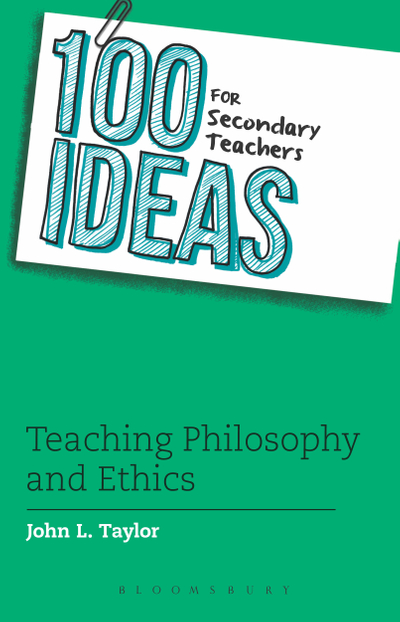 Picture of 100 Ideas for Secondary Teachers: Teaching Philosophy and Ethics