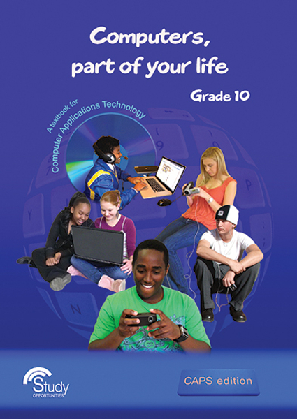 Computers, part of your life - Grade 10; A textbook for Computer Applications Technology