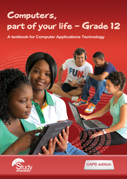 Computers, part of your life – Grade 12; A textbook for Computer Applications Technology