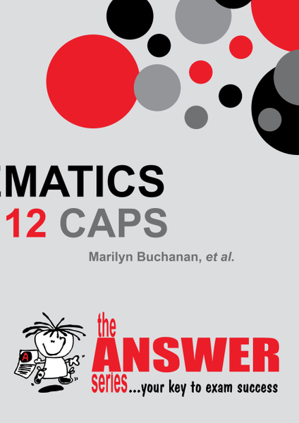 The Answer Series Grade 12 MATHEMATICS P&A CAPS Study Guide