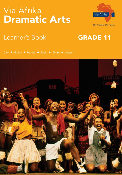Via Afrika Dramatic Arts Grade 11 Learner's Book