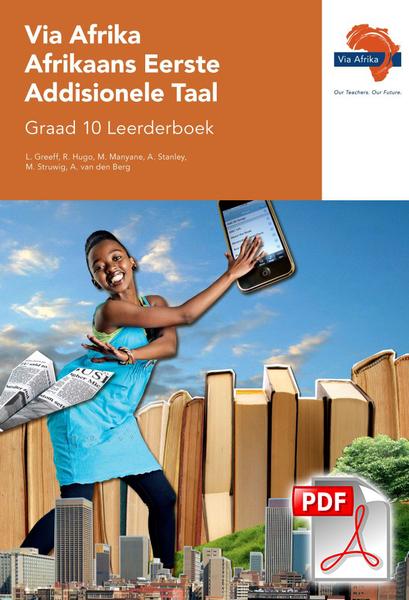 Via Afrika Afrikaans Eerste Addisionele Taal Graad 10 Leerderboek (PDF)